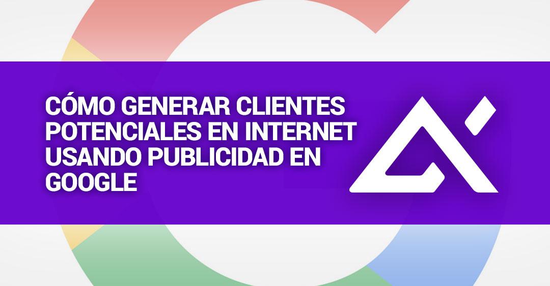 como-generar-clientes-potenciales-en-Internet-usando-publicidad-en-google