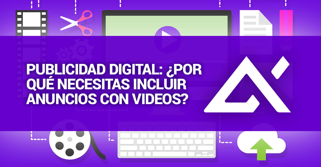 publicidad-digital-por-que-necesitas-incluir-anuncios-con-videos